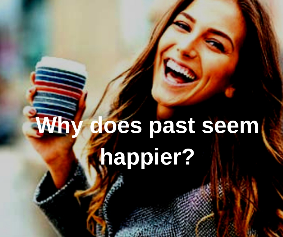 Why does Past seem happier?
